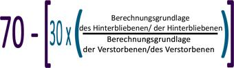 70 - 30 x (Berechnungsgrundlage der Hinterbliebenen/des Hinterbliebenen  / Berechnungsgrundlage der Verstorbenen/des Verstobenen)